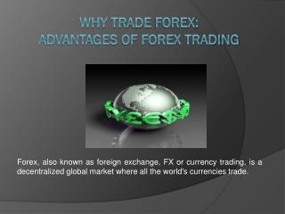 Why Trade Forex ? Advantages Of Forex Trading