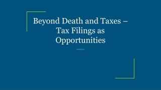 Beyond Death and Taxes – Tax Filings as Opportunities