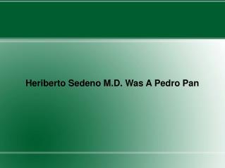Heriberto Sedeno M.D. Was A Pedro Pan