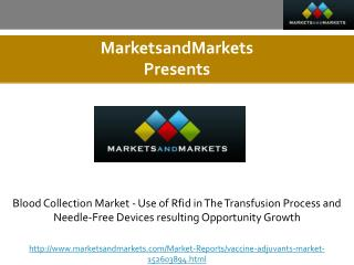 Blood Collection Market - Use of Rfid in The Transfusion Process and Needle-Free Devices resulting Opportunity Growth