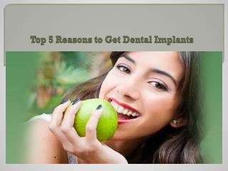 Top 5 Reasons to Get Dental Implants