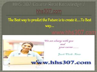 HHS 307 Course Real Knowledge / hhs307.com