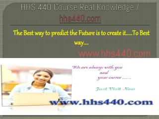 HHS 440 Course Real Knowledge / hhs440.com
