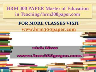 HRM 300 PAPER Master of Education in Teaching/hrm300paper.com