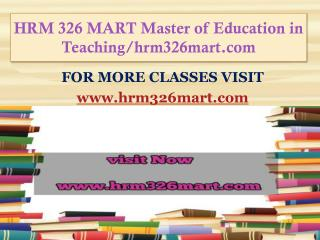 HRM 326 MART Master of Education in Teaching/hrm326mart.com