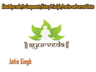 Ayurveda,Its Components,History Principle,Practice and current Status
