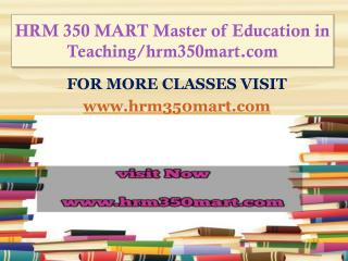 HRM 350 MART Master of Education in Teaching/hrm350mart.com
