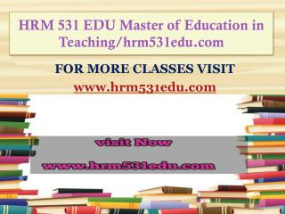 HRM 531 EDU Master of Education in Teaching/hrm531edu.com