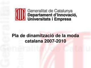 Pla de dinamitzaci  de la moda catalana 2007-2010