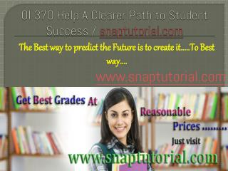 OI 370  Help A Clearer Path to Student Success/ snaptutorial.com