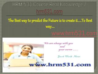 HRM 531 Course Real Knowledge / hrm531.com