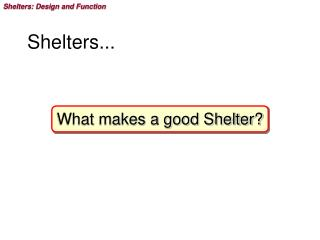 Shelters...
