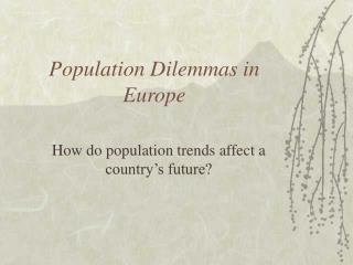 Population Dilemmas in Europe