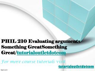 PHIL 210 Evaluating arguments Something Great/tutorialoutletdotcom
