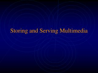 Storing and Serving Multimedia