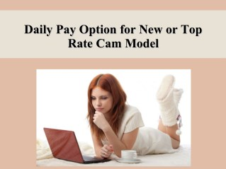 Daily pay option for new or top rate cam model