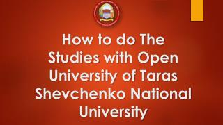 How to do The Studies with Open University of Taras Shevchenko National University