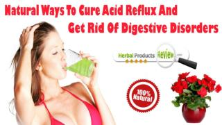 Natural Ways To Cure Acid Reflux And Get Rid Of Digestive Disorders