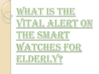 How Vital Alert on the Smart Watches help Elderly?