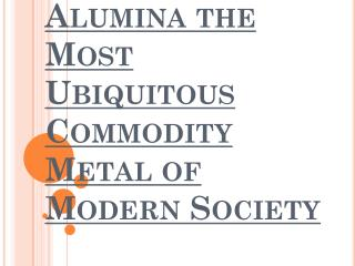 The Most Ubiquitous Commodity Metal of Modern Society - Alumina