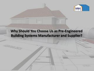 Why Should You Choose Us as Pre-Engineered Building Systems Manufacturer and Supplier?