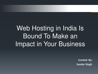 Web Hosting in India Is Bound To Make an Impact in Your Business