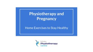 Physiotherapy and Pregnancy - Home Exercises to Stay Healthy