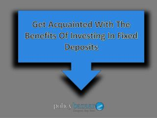 Get Acquainted With The Benefits Of Investing In Fixed Deposits