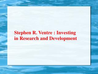 Stephen R. Ventre: Investing in Research and Development
