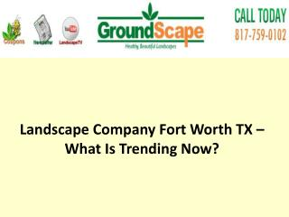 Landscape Company Fort Worth TX – What Is Trending Now?
