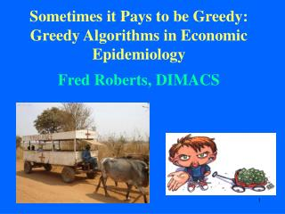 Sometimes it Pays to be Greedy: Greedy Algorithms in Economic Epidemiology  Fred Roberts, DIMACS