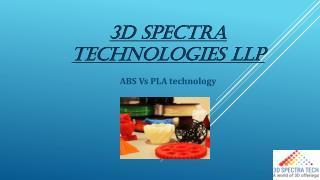 ABS Vs PLA 3D Printing Filament Technology – 3D Spectra Technologies LLP