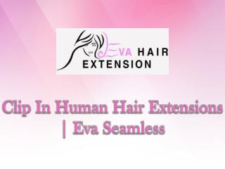 Clip In Human Hair Extensions | Eva Seamless
