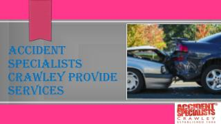 Accident Specialists Crawley Provide Services