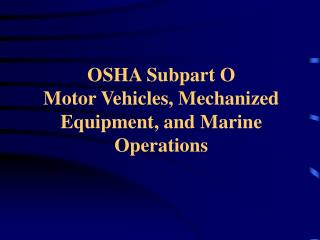 OSHA Subpart O Motor Vehicles, Mechanized Equipment, and Marine Operations