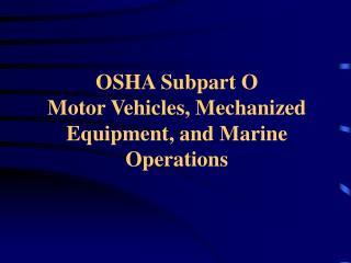 OSHA Subpart O Motor Vehicles, Mechanized Equipment, and Marine Operations