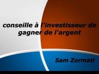 Sam Zormati conseille à l'investisseur de gagner de l'argent