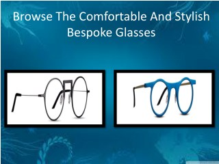 Choose the unique Custom  made eyewear  glasses:
