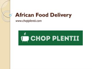 African Food Delivery - www.chopplentii.com