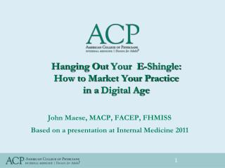 Hanging Out Your  E-Shingle:  How to Market Your Practice  in a Digital Age