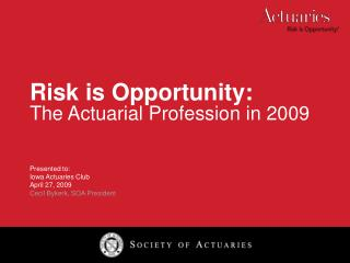 Risk is Opportunity:  The Actuarial Profession in 2009