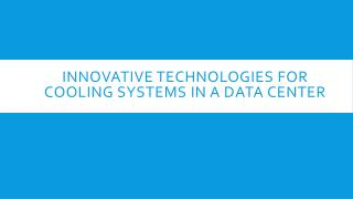 Innovative technologies for cooling systems in a data center