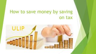 Tax Savings and ULIPs: The Vital Link to a Wealthier Tomorrow