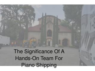 The Significance Of A Hands-On Team For Piano Shipping