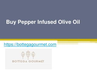 Buy Pepper Infused Olive Oil - Bottegagourmet.com