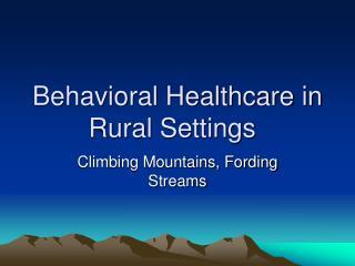 Behavioral Healthcare in Rural Settings