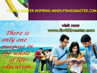 FIN 402 MASTER Inspiring Minds/fin402master.com