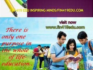 FIN 419 EDU Inspiring Minds/fin419edu.com