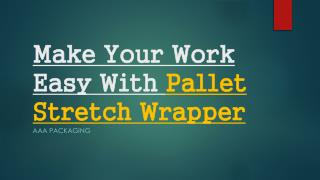 Make Your Work Easy With Pallet Stretch Wrapper
