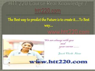 HTT 220 Course Real Knowledge / htt220.com